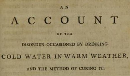 An account of a disorder occasioned by drinking cold water