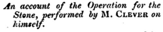 an account of the operation performed by M. Clever on himself